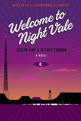 Jacket image, Welcome to Nightvale novel by Joseph Fink and Jeffrey Cranor
