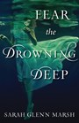 cover image, Fear the Drowning Deep by Sarah Glenn Marsh